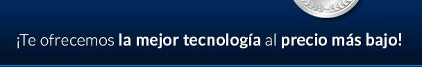 Te ofrecemos la mejor tecnología al precio más bajo!