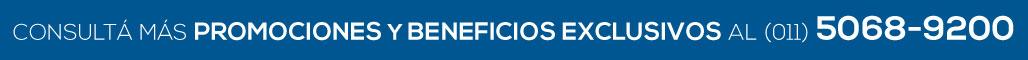 CONSULTÁ MÁS PROMOCIONES Y BENEFICIOS EXCLUSIVOS AL (011) 5068-9200